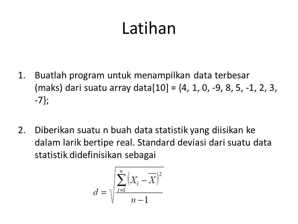 Latihan Buatlah program untuk menampilkan data terbesar (maks) dari suatu array data[10] = {4, 1, 0, -9, 8, 5, -1, 2, 3, -7};